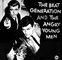 The Beat generation and the Angry Young men.