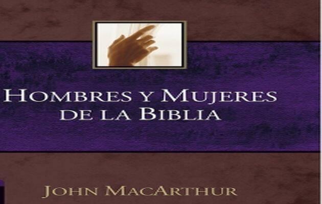 Hombres y mujeres de la Biblia, de John MacArthur,