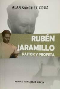 Alan Sánchez Cruz: Rubén Jaramillo, pastor y profeta.