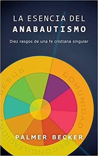 Portada del libro La esencia del anabautismo, de Palmer Becker.