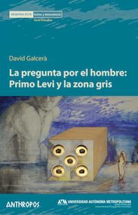 Portada de La pregunta por el hombre: Primo Levi y la zona gris, de David Galcerà. / Editorial Anthropos